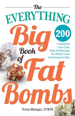 The Everything® Big Book of Fat Bombs [200 Irresistible Low-carb, High-fat Recipes for Weight Loss the Ketogenic Way]