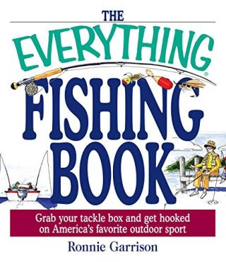 The Everything® Fishing Book: Grab Your Tackle Box and Get Hooked on America's Favorite Outdoor Sport