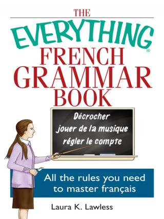 The Everything® French Grammar Book: All the Rules You Need to Master Français