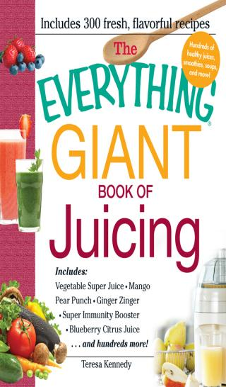 The Everything® Giant Book of Juicing
