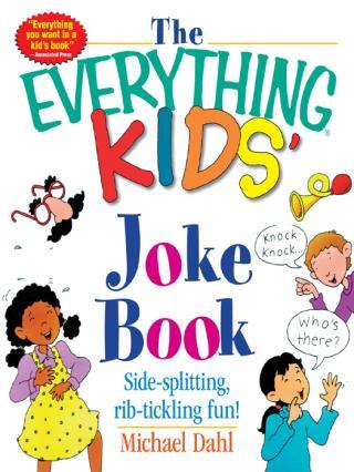 The Everything® Kids' Joke Book: Side-Splitting, Rib-Tickling Fun