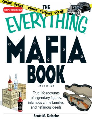 The Everything® Mafia Book: True-life accounts of legendary figures, infamous crime families, and nefarious deeds [2d Edition]