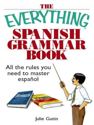 The Everything® Spanish Grammar Book: All The Rules You Need To Master Espanol