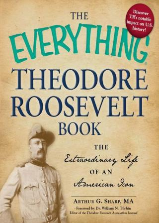 The Everything® Theodore Roosevelt Book: The extraordinary life of an American icon
