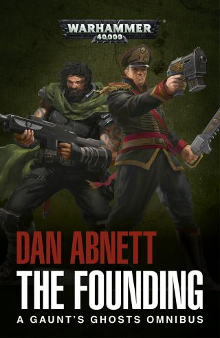 The Founding: A Gaunt's Ghosts Omnibus [Warhammer 40000]