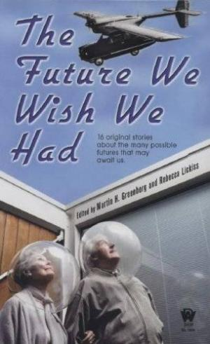 The Future We Wish We Had [anthology]