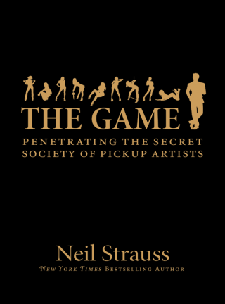 The Game: Penetrating the Secret Society of Pickup Artists [Kobo]