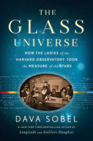 The Glass Universe [How the Ladies of the Harvard Observatory Took the Measure of the Stars]