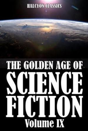 The Golden Age of Science Fiction Volume IX