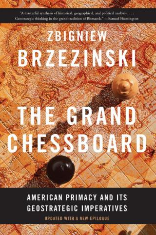 The Grand Chessboard: American Primacy and Its Geostrategic Imperatives [Updated with a New Epilogue]