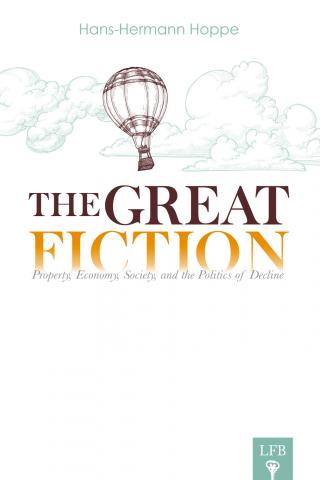 The Great Fiction. Property, Economy, Society, and the Politics of Decline