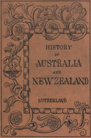 The History of Australia and New Zealand from 1606 to 1890