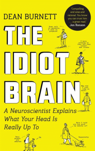 The Idiot Brain [A Neuroscientist Explains What Your Head is Really Up To]