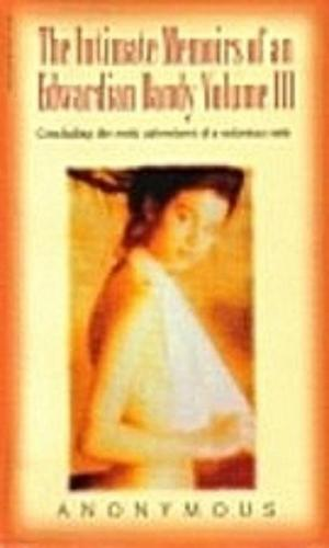 The Intimate Memoirs of an Edwardian Dandy, vol.III