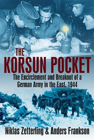 The Korsun Pocket: The Encirclement and Breakout of a German Army in the East, 1944