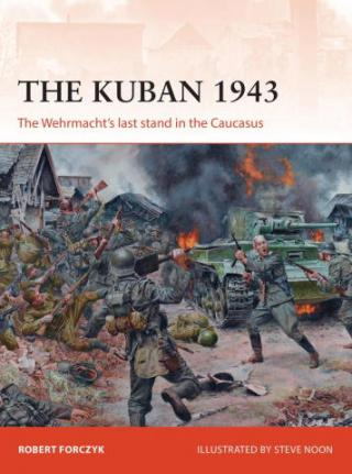 The Kuban 1943: The Wehrmacht's Last Stand in the Caucasus