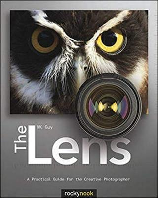 The Lens [A Practical Guide for the Creative Photographer]