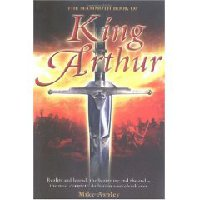 The Mammoth Book of King Arthur: Reality and Legend, the Beginning and the End: The Most Complete Arthurian Sourcebook Ever