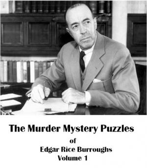 The Murder Mystery Puzzles of Edgar Rice Burroughs Vol.1 [Short Stories]