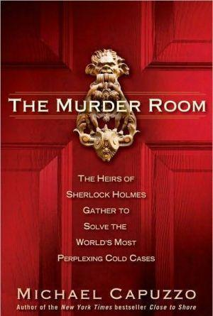 The Murder Room: The Heirs of Sherlock Holmes Gather to Solve the World's Most Perplexing Cold Cases