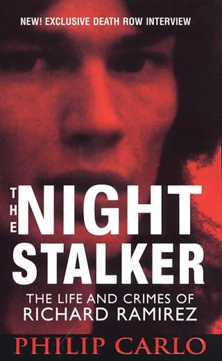 The Night Stalker The Life and Crimes of One of America Deadliest Killers