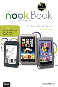 The NOOK Book: An Unofficial Guide. Everything you need to know about the NOOK Tablet, NOOK Color, and the NOOK Simple Touch