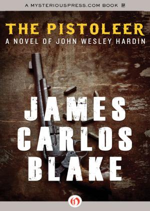 The Pistoleer: A Novel of John Wesley Hardin