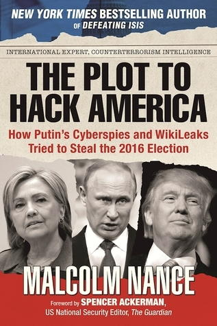 The Plot to Hack America [How Putin's Cyberspies and WikiLeaks Tried to Steal the 2016 Election (ARC)]