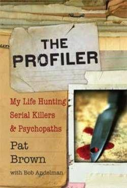 The Profiler: My Life Hunting Serial Killers & Psychopaths