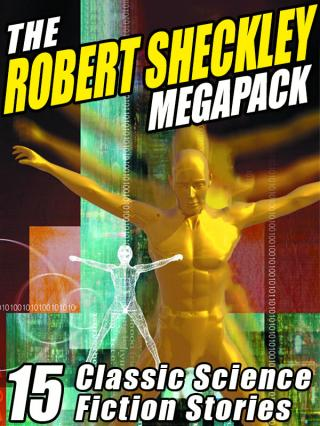 The Robert Sheckley Megapack [Collection]