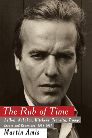 The Rub of Time [Bellow, Nabokov, Hitchens, Travolta, Trump. Essays and Reportage, 1986-2016]