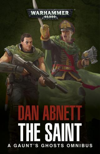The Saint: A Gaunt's Ghosts Omnibus [Warhammer 40000]