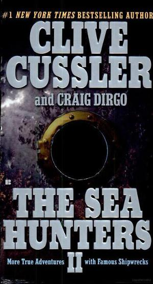 The Sea Hunters II: More True Adventures with Famous Shipwrecks