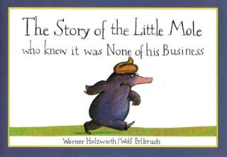 The Story of the Little Mole Who Knew It Was None of His Business [Маленький крот, который хотел знать, кто наделал ему на голову]