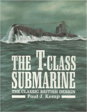The T-Class Submarine: The Classic British Design