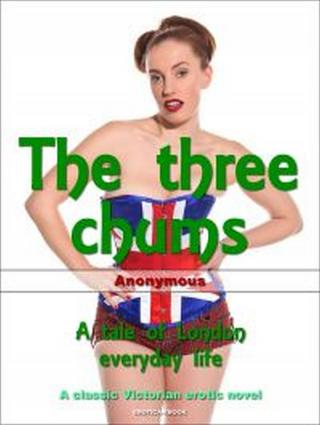 The Three Chums: A Tale Of london Everyday Life