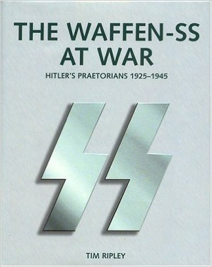 The Waffen-SS At War: Hitler's Praetorians 1925-1945