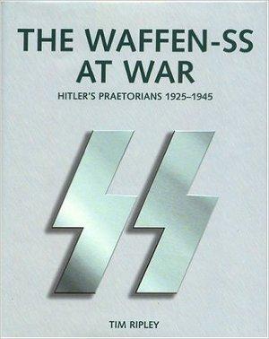 The Waffen-SS At War: Hitler's Praetorians 1925-1945