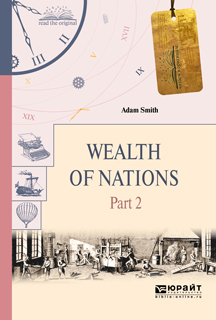 The Wealth of Nations [=An Inquiry into the Nature and Causes of the Wealth of Nations]
