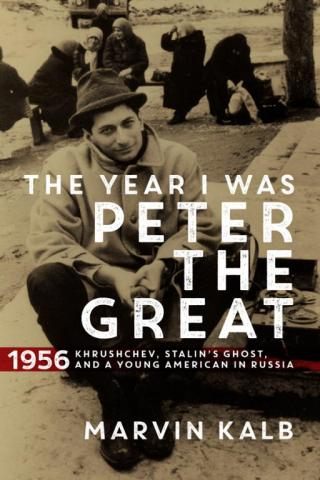 The Year I Was Peter the Great: 1956 - Khrushchev, Stalin's Ghost, and a Young American in Russia