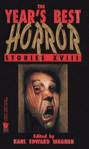 The Year's Best Horror Stories: XVIII