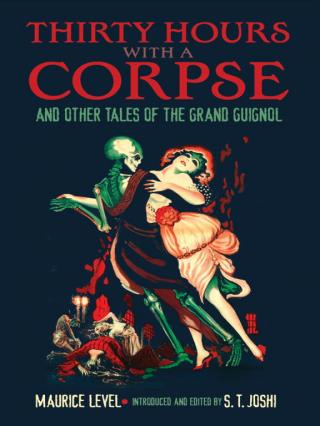 Thirty Hours with a Corpse, and Other Tales of the Grand Guignol