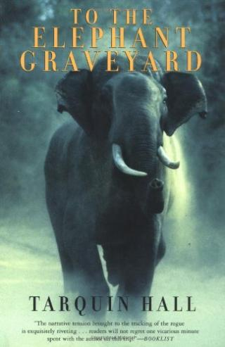 To The Elephant Graveyard [A True Story of the Hunt for a Man-killing Indian Elephant]