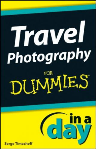 Travel Photography In A Day For Dummies®