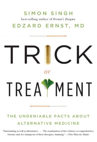 Trick or Treatment—The Undeniable Facts about Alternative Medicine (Electronic book text)