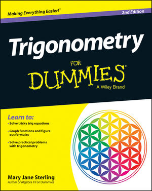Trigonometry For Dummies® [2nd Edition]