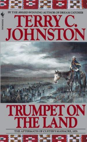 Trumpet on the Land: The Aftermath of Custer's Massacre, 1876