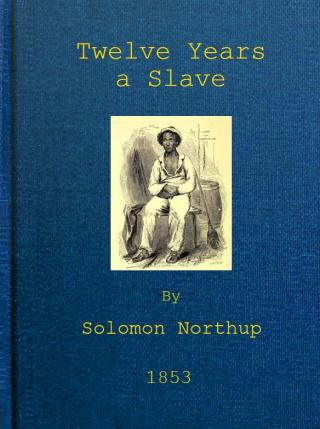 Twelve Years a Slave / Narrative of Solomon Northup, a Citizen of New-York, Kidnapped in Washington City in 1841, and Rescued in 1853, from a Cotton Plantation near the Red River in Louisiana