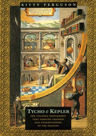 Tycho and Kepler [The Unlikely Partnership That Forever Changed Our Understanding of the Heavens]