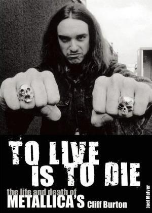 Умереть значит жить: Жизнь и смерть Клиффа Бёртона из группы «Металлика»